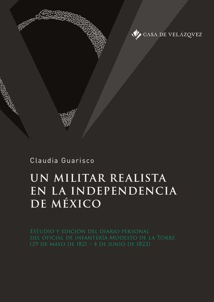 UN MILITAR REALISTA EN LA INDEPENDENCIA DE MÉXICO. ESTUDIO Y EDICIÓN DEL DIARIO PERSONAL DEL OF