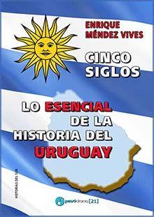 CINCO SIGLOS. LO ESENCIAL DE LA HISTORIA DE URUGUAY.