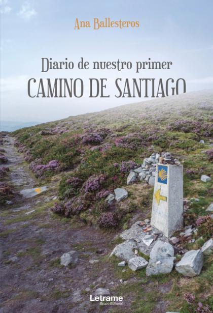DIARIO DE NUESTRO PRIMER CAMINO DE SANTIAGO.