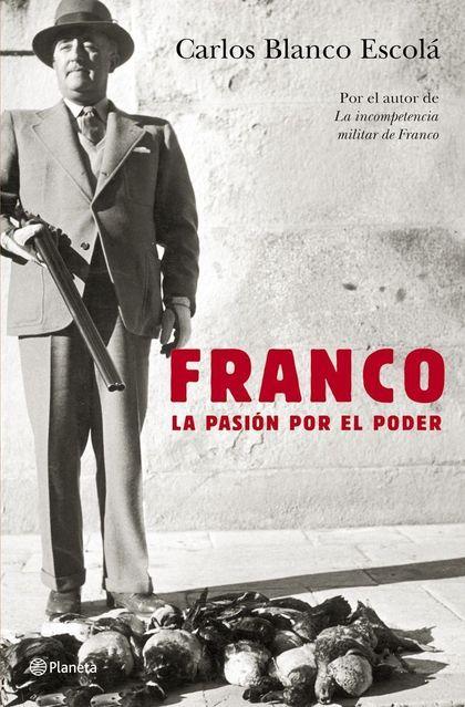 FRANCO, LA PASIÓN POR EL PODER