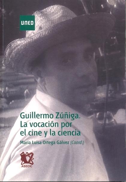 GUILLERMO ZUÑIGA : LA VOCACIÓN POR EL CINE Y LA CIENCIA