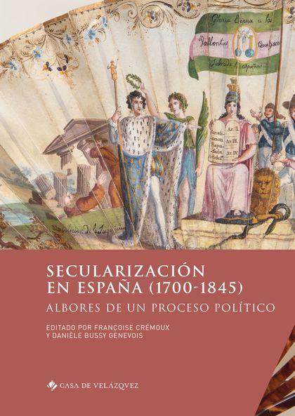 SECULARIZACIÓN EN ESPAÑA (1700-1845)                                            ALBORES DE UN P