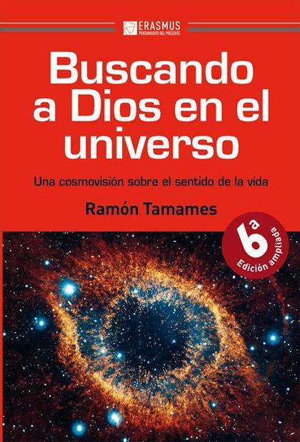 BUSCANDO A DIOS EN EL UNIVERSO. UNA COSMOVISION SOBRE EL SENTIDO DE LA VIDA