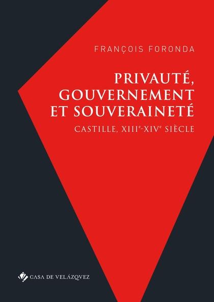 PRIVAUTÉ, GOUVERNEMENT ET SOUVERAINETÉ                                          CASTILLE, XIIIE
