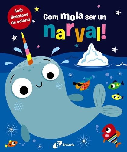 COM MOLA SER UN NARVAL!.