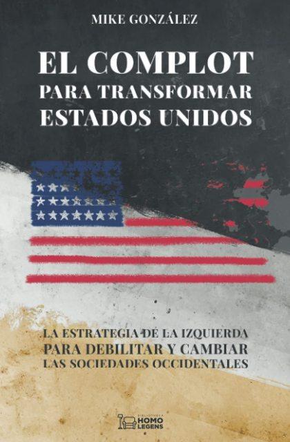 EL COMPLOT PARA TRANSFORMAR ESTADOS UNIDOS.