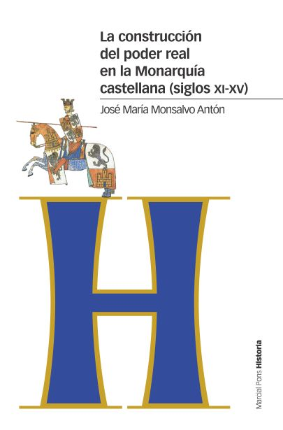 LA CONSTRUCCIÓN DEL PODER REAL EN LA MONARQUÍA CASTELLANA (SIGLOS XI-XV)