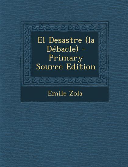 EL DESASTRE (LA DEBACLE) - PRIMARY SOURCE EDITION