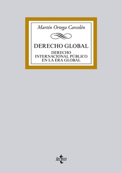 DERECHO GLOBAL : DERECHO INTERNACIONAL PÚBLICO EN LA ERA GLOBAL