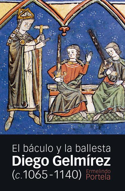 DIEGO GELMÍREZ (C. 1065-1140). EL BÁCULO Y LA BALLESTA
