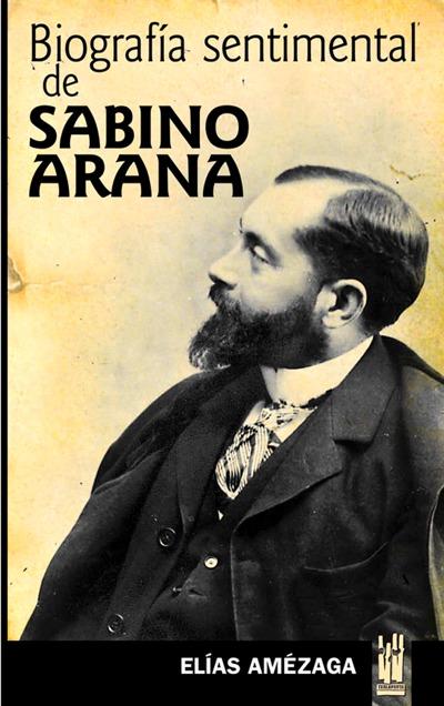 BIOGRAFÍA SENTIMENTAL DE SABINO ARANA.