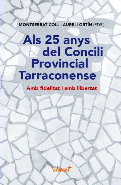 ALS 25 ANYS DEL CONCILI PROVINCIAL TARRACONENSE                                 AMB FIDELITAT I