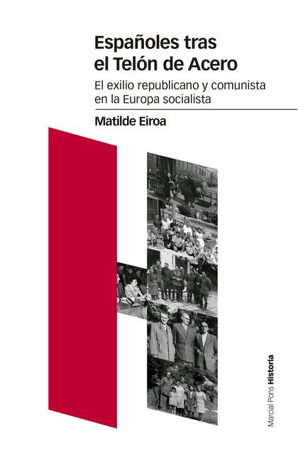 ESPAÑOLES TRAS EL TELÓN DE ACERO. EL EXILIO REPUBLICANO Y COMUNISTA EN LA EUROPA SOCIALISTA