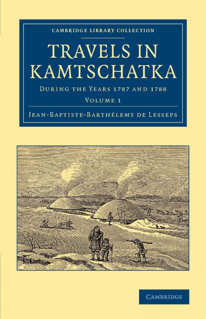 TRAVELS IN KAMTSCHATKA. VOLUME 1: DURING THE YEARS 1787 AND 1788