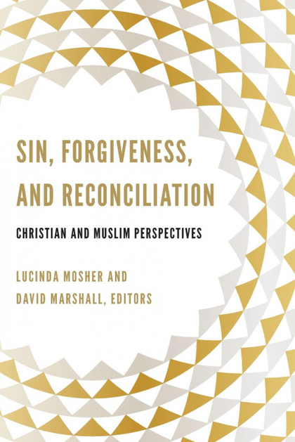 SIN, FORGIVENESS, AND RECONCILIATION. CHRISTIAN AND MUSLIM PERSPECTIVES