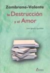 ZAMBRANO-VALENTE, LA DESTRUCCIÓN Y EL AMOR