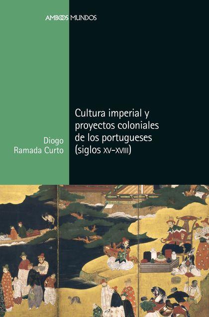 CULTURA IMPERIAL Y PROYECTOS COLONIALES DE LOS PORTUGUESES (SIGLOS XV A XVIII)