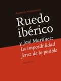 RUEDO IBÉRICO Y JOSÉ MARTÍNEZ. LA IMPOSIBILIDAD FEROZ DE LO POSIBLE