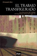 EL TRABAJO TRANSFIGURADO: LOS DISCURSOS DEL TRABAJO EN LA PRIMERA MITAD DEL S. XIX