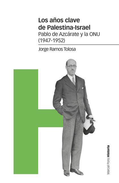 LOS AÑOS CLAVE DE PALESTINA-ISRAEL. PABLO AZCÁRATE Y LA ONU (1947-1952)