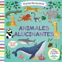 MI PRIMER LIBRO DE CIENCIA. ANIMALES ALUCINANTES.
