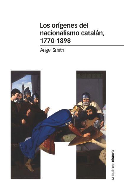 LOS ORÍGENES DEL NACIONALISMO CATALÁN, 1770-1898.