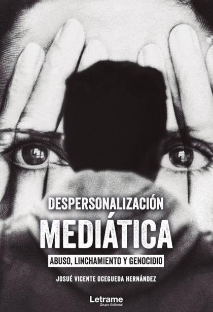 DESPERSONALIZACIÓN MEDIÁTICA: ABUSO, LINCHAMIENTO Y GENOCIDIO.
