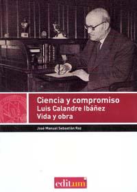 CIENCIA Y COMPROMISO : LUIS CALANDRE IBAÑEZ, SU VIDA Y OBRA