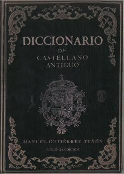 DICCIONARIO DE CASTELLANO ANTIGUO. LÉXICO ESPAÑOL MEDIEVAL DEL SIGLO DE ORO
