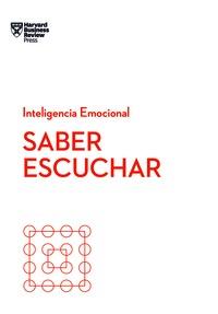 SABER ESCUCHAR. SERIE INTELIGENCIA EMOCIONAL HBR