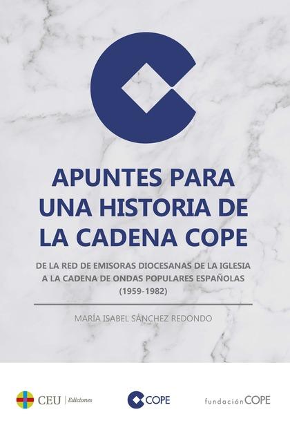 APUNTES PARA UNA HISTORIA DE LA CADENA COPE. DE LA RED DE EMISORAS DIOCESANAS DE LA IGLESIA A L