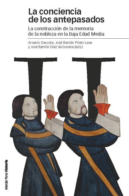 LA CONCIENCIA DE LOS ANTEPASADOS : CONSTRUCCIÓN DE LA MEMORIA DE LA NOBLEZA EN LA BAJA EDAD MED