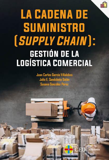 LA CADENA DE SUMINISTRO (SUPPLY CHAIN): GESTIÓN DE LA LOGÍSTICA COMERCIAL
