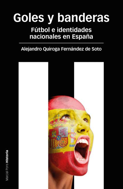 GOLES Y BANDERAS : FÚTBOL E IDENTIDADES NACIONALES EN ESPAÑA