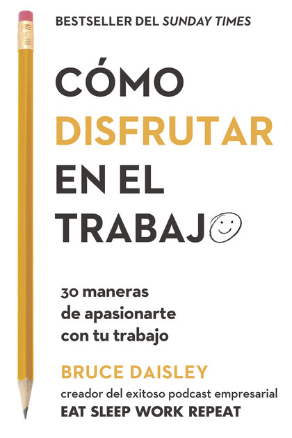 CÓMO DISFRUTAR EN EL TRABAJO                                                    30 MANERAS DE A