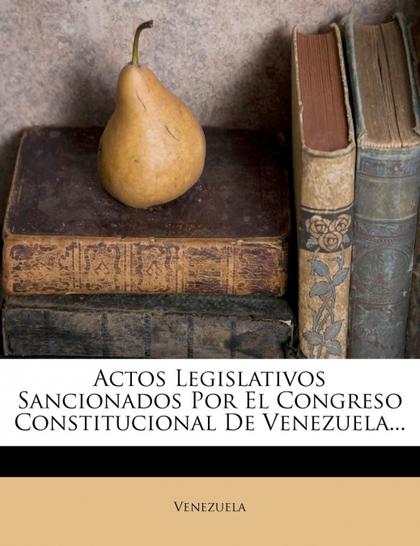 ACTOS LEGISLATIVOS SANCIONADOS POR EL CONGRESO CONSTITUCIONAL DE VENEZUELA...