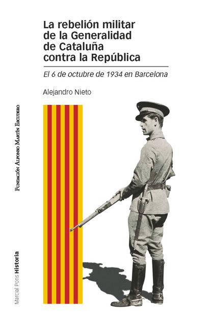LA REBELIÓN MILITAR DE LA GENERALIDAD DE CATALUÑA CONTRA LA REPÚBLICA : EL 6 DE OCTUBRE DE 1934