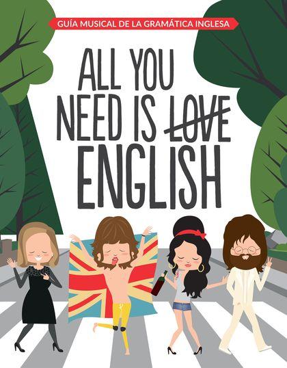 ALL YOU NEED IS ENGLISH. GUÍA MUSICAL DE LA GRAMÁTICA INGLESA