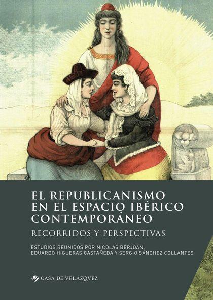 EL REPUBLICANISMO EN EL ESPACIO IBÉRICO CONTEMPORÁNEO. RECORRIDOS Y PERSPECTIVAS