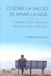 CUIDAR LA SALUD ES AMAR LA VIDA = CARING FOR HEALTH MEANS LOVE FOR LIFE