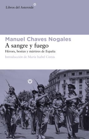 A SANGRE Y FUEGO : HÉROES, BESTIAS Y MÁRTIRES DE ESPAÑA