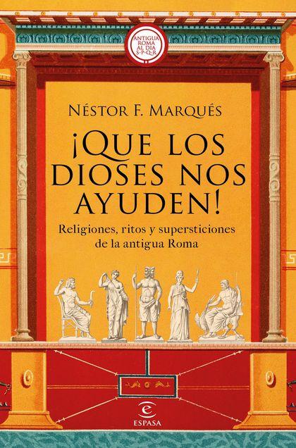 ¡QUE LOS DIOSES NOS AYUDEN!. RELIGIONES, RITOS Y SUPERSTICIONES DE LA ANTIGUA ROMA