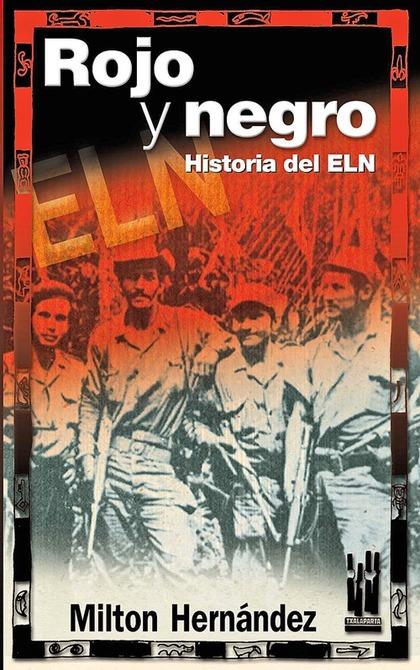 ROJO Y NEGRO: HISTORIA DEL ELN
