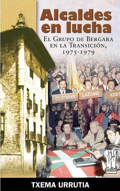 ALCALDES EN LUCHA: EL GRUPO DE BERGARA EN LA TRANSICIÓN, 1975-1979