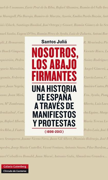 NOSOTROS, LOS ABAJO FIRMANTES. UNA HISTORIA DE ESPAÑA A TRAVÉS DE MANIFIESTOS Y PROTESTAS (1896