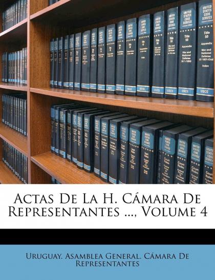 ACTAS DE LA H. CÁMARA DE REPRESENTANTES ..., VOLUME 4