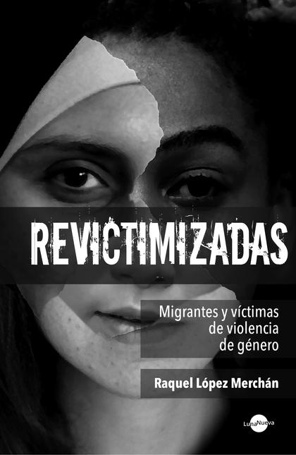 REVICTIMIZADAS. MIGRANTES Y VÍCTIMAS DE VIOLENCIA DE GÉNERO.