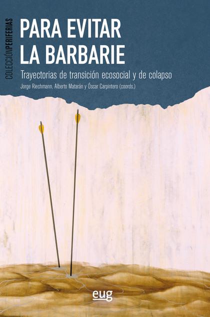 PARA EVITAR LA BARBARIE. TRAYECTORIAS DE TRANSICIÓN ECOSOCIAL Y DE COLAPSO