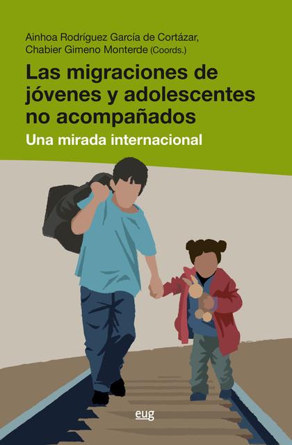 LAS MIGRACIONES DE JÓVENES Y ADOLESCENTES NO ACOMPAÑADOS. UNA MIRADA INTERNACIONAL