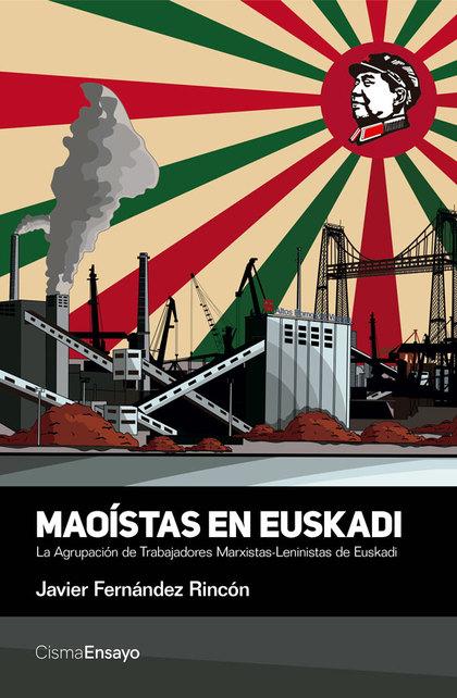 MAOÍSTAS EN EUSKADI. LA AGRUPACIÓN DE TRABAJADORES MARXISTAS-LENINISTAS DE EUSKADI